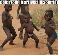 Meme Maker - Cold front in arrived in South Texas Baby!!! Meme Maker! via Relatably.com
