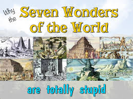 why the seven wonders of the world are totally stupid snarky nomad why the seven wonders of the world are totally stupid