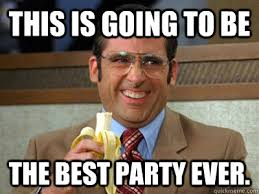 This is going to be The best party ever. - Brick Tamland - quickmeme via Relatably.com
