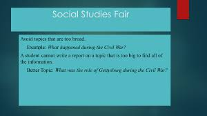 social studies fair social studies disciplines anthropology avoid topics that are too broad example what happened during the civil war