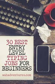 30 best entry level typing jobs for beginners we re going to break this list of 30 companies down into data entry and