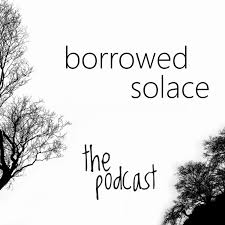borrowed solace: the podcast