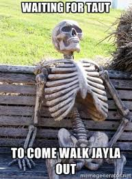Waiting for Taut To come walk Jayla out - Waiting Skeleton | Meme ... via Relatably.com