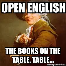 Meme Joseph Ducreux - oPEN ENGLISH tHE BOOKS ON THE TABLE, TABLE ... via Relatably.com