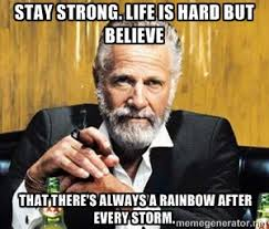 Stay strong. life is hard but believe that there's always a ... via Relatably.com