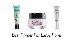 the best make up primers for all skin types oily dry and best primer for large pores