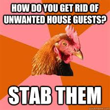 How do you get rid of unwanted house guests? stab them - Anti-Joke ... via Relatably.com