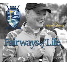 Fairways of Life with Matt Adams Golf Show