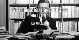 Everything has been figured out, except how to live. - Jean-Paul ... via Relatably.com
