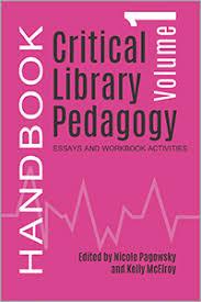 critical library pedagogy handbook  volume one  essays and    critical library pedagogy handbook  volume one  essays and workbook activities