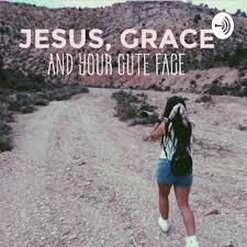 Jesus, Grace and Your Cute Face