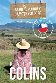 <b>Biuro Podrozy</b> Samotnych Serc Kierunek Chile : <b>Katy Colins</b> ...