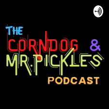 The Corndog and Mr. Pickles Podcast