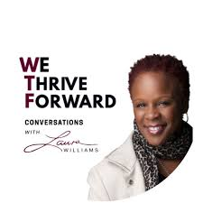 We Thrive Forward Conversations w/ Laura Williams