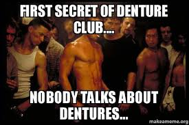First secret of Denture Club.... Nobody talks about dentures ... via Relatably.com