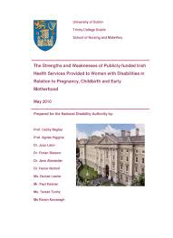 reports school of nursing midwifery trinity college dublin the strenghts and weaknesses of publicly funded irish health services provided to women disabilities in relation to pregnancy childbirth and early