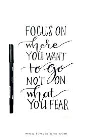 best motivational quotes motivation quotes and focus on where you want to go not on what you fear is a great quote