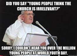 World Youth Day Pope meme | World Youth Day | Pinterest | Youth ... via Relatably.com