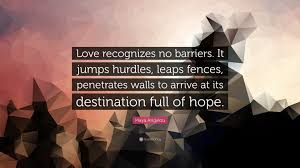 a angelou quote love recognizes no barriers it jumps hurdles a angelou quote love recognizes no barriers it jumps hurdles leaps fences