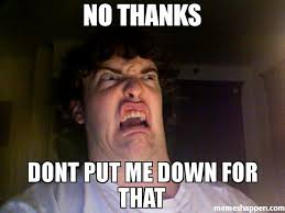 No thanks Dont put me down for tHat meme - Oh No Meme (30585 ... via Relatably.com