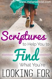 scriptures to help you what you re looking for we are all searching looking seeking and wanting to something
