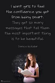 I want girls to feel the confidence you get from being smart. They ...