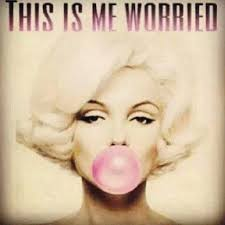 Image result for me not worried marilyn monroe