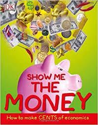 <b>Show Me</b> the <b>Money</b>: How to Make Cents of Economics (Big ...