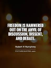 Freedom is hammered out on the anvil of discussion, dissent, and... via Relatably.com