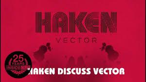 <b>HAKEN</b> – Discuss <b>Vector</b> Part <b>2</b>