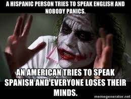 A hispanic person tries to speak english and nobody panics. An ... via Relatably.com