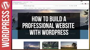 how to build a professional website from scratch wordpress how to build a professional website from scratch wordpress 2017