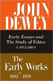 The Early Works of John Dewey  Volume                 Early Essays