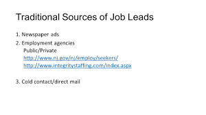 finding and applying for jobs sources of job leads 1 networking 2 traditional sources of job leads 1 newspaper ads 2 employment agencies public private