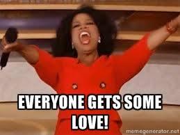 everyone gets some love! - giving oprah | Meme Generator via Relatably.com