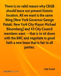 hilly kristal faith quotes quotehd there is no valid reason why cbgb should leave our present historic location all we