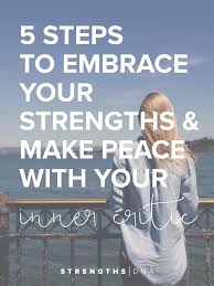 steps to embrace your strengths make peace your inner 5 steps to embrace your strengths make peace your inner critic by joy