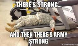 There's Strong... And Then There's Army Strong - | Make a Meme via Relatably.com