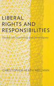liberal rights and responsibilities essays on citizenship and liberal rights and responsibilities essays on citizenship and sovereignty christopher heath wellman 9780199982189 books ca