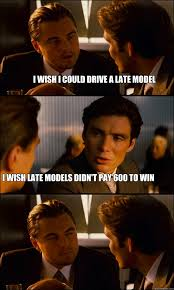 I wish i could drive a late model I wish late models didn't pay ... via Relatably.com