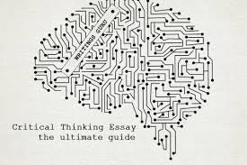 critical thinking essay  the ultimate guide   writings guru blog the ability to think critically is a higher level cognitive skill that proves to be invaluable critical thinking can be thought of as the objective