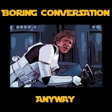 Boring Conversation Anyway