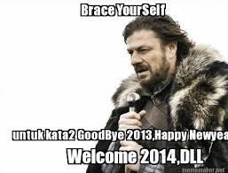 Meme Maker - Brace YourSelf untuk kata2 GoodBye 2013,Happy Newyear ... via Relatably.com