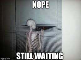 still waiting - Imgflip via Relatably.com