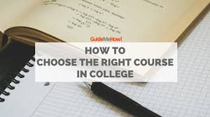 education guides and tips guide me how how to choose the right course in college