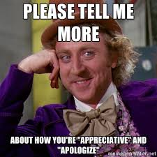 "Please tell me more About how you're ""appreciative"" and ""apologize ... via Relatably.com"