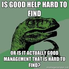 is good help hard to find or is it actually good management that ... via Relatably.com