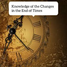 Knowledge Of Changes In The End Of Times
