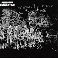 <b>Fairport Convention</b>: What We Did on Our Holidays / <b>Unhalfbricking</b> ...
