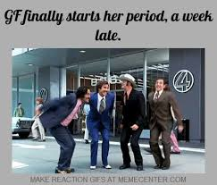 Girlfriend Finally Starts Her Period, A Week Late. by reactiongifs ... via Relatably.com